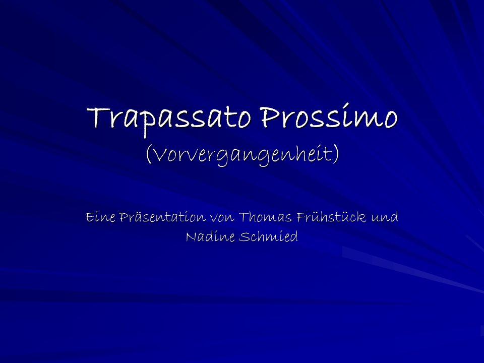 Trapassato Prossimo (Vorvergangenheit) Eine Präsentation von Thomas Frühstück und Nadine Schmied