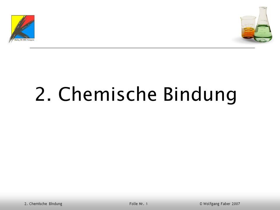 2. Chemische Bindung Folie Nr. 1 © Wolfgang Faber 2007 2. Chemische Bindung