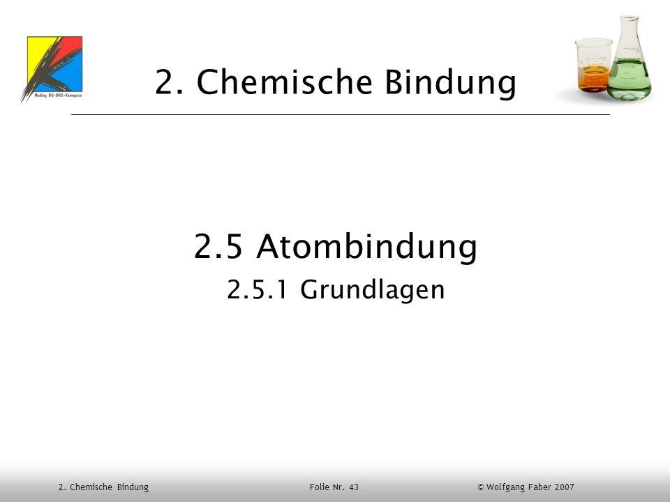 2. Chemische Bindung Folie Nr. 43 © Wolfgang Faber 2007 2. Chemische Bindung 2.5 Atombindung 2.5.1 Grundlagen