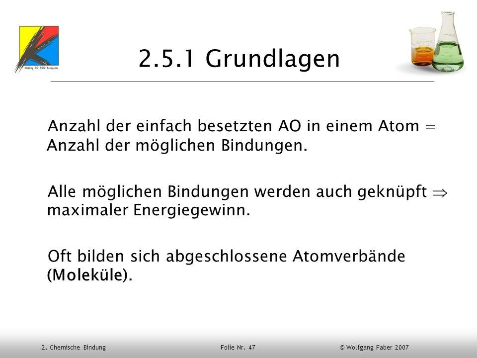 2. Chemische Bindung Folie Nr. 47 © Wolfgang Faber 2007 2.5.1 Grundlagen Anzahl der einfach besetzten AO in einem Atom = Anzahl der möglichen Bindunge