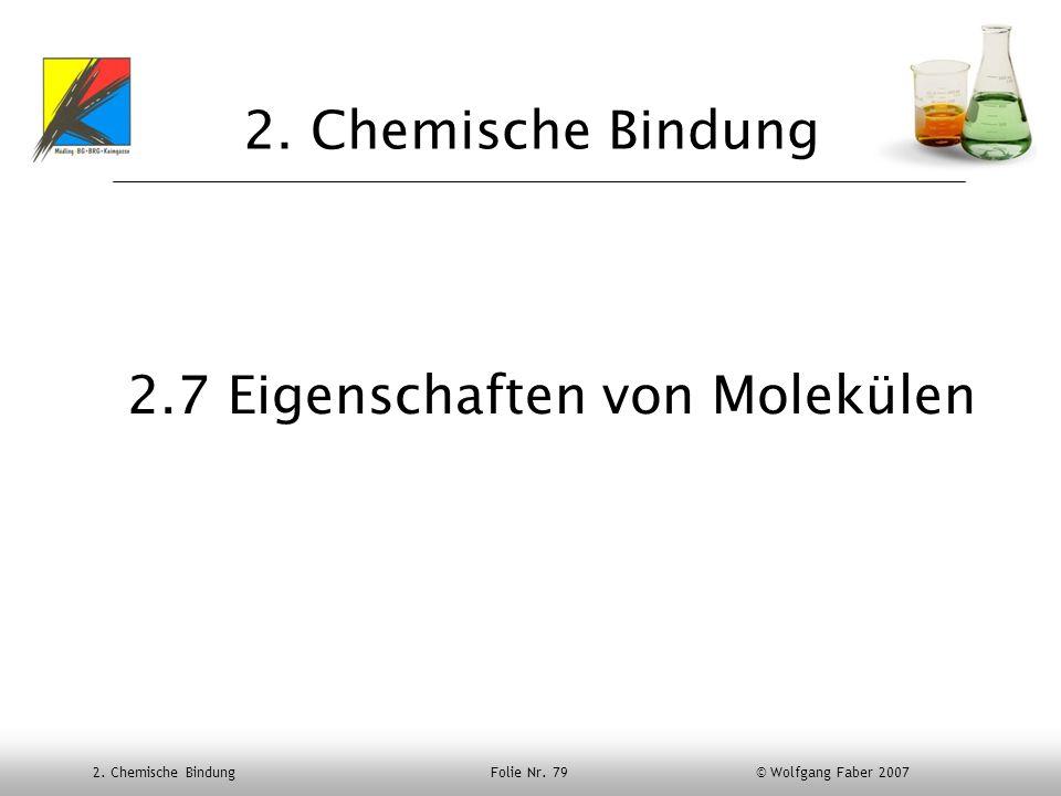 2. Chemische Bindung Folie Nr. 79 © Wolfgang Faber 2007 2. Chemische Bindung 2.7 Eigenschaften von Molekülen