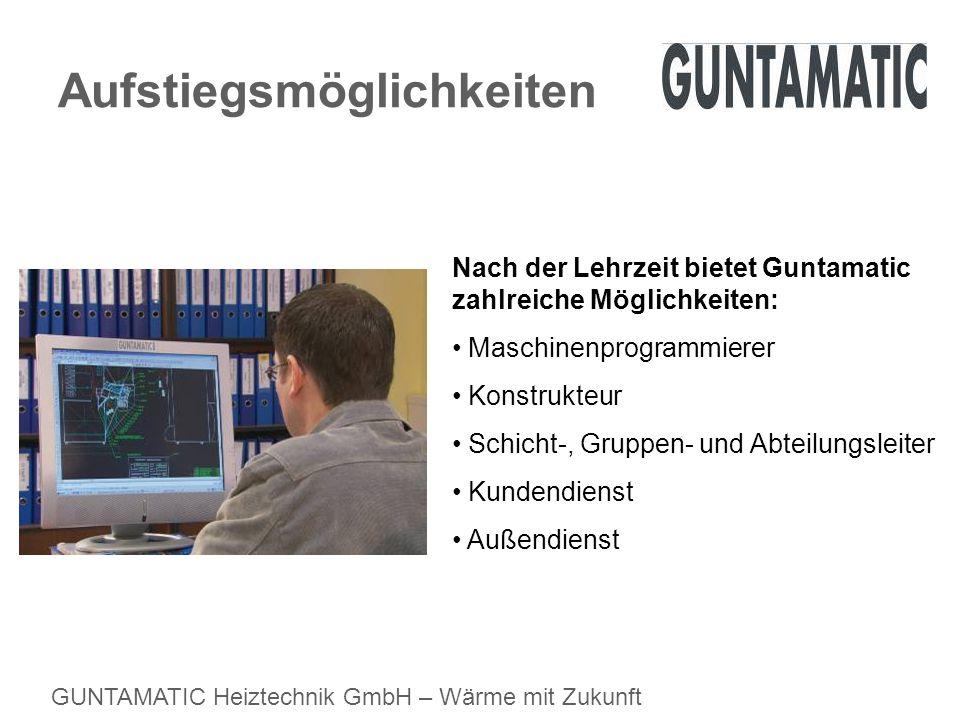 GUNTAMATIC Heiztechnik GmbH – Wärme mit Zukunft Aufstiegsmöglichkeiten Nach der Lehrzeit bietet Guntamatic zahlreiche Möglichkeiten: Maschinenprogramm