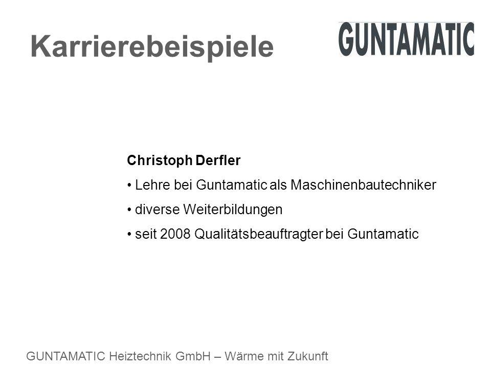 GUNTAMATIC Heiztechnik GmbH – Wärme mit Zukunft Karrierebeispiele Christoph Derfler Lehre bei Guntamatic als Maschinenbautechniker diverse Weiterbildu