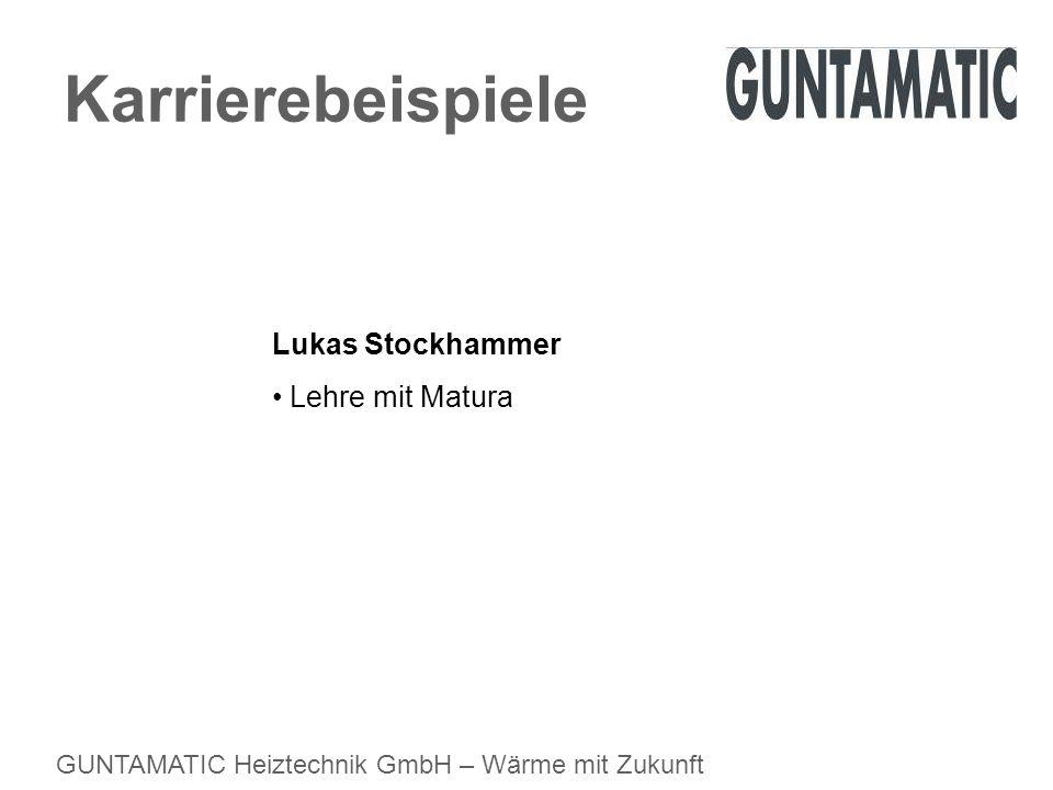 GUNTAMATIC Heiztechnik GmbH – Wärme mit Zukunft Karrierebeispiele Lukas Stockhammer Lehre mit Matura