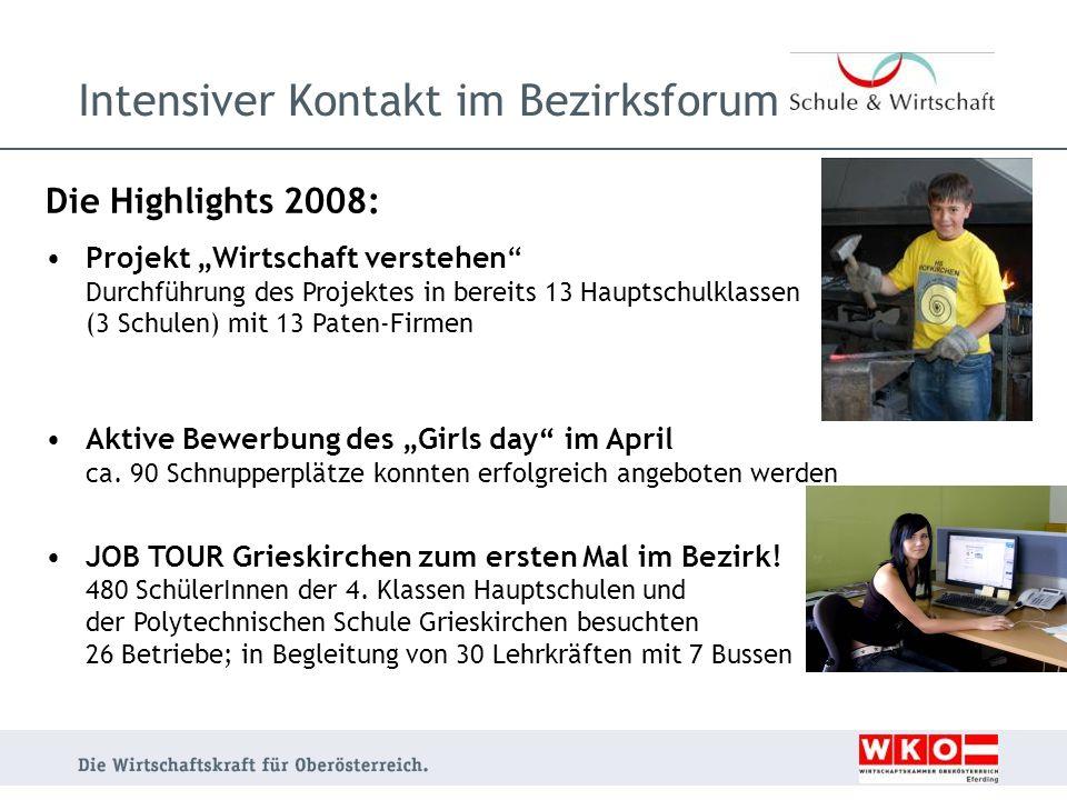 Die Highlights 2008: Projekt Wirtschaft verstehen Durchführung des Projektes in bereits 13 Hauptschulklassen (3 Schulen) mit 13 Paten-Firmen Aktive Be
