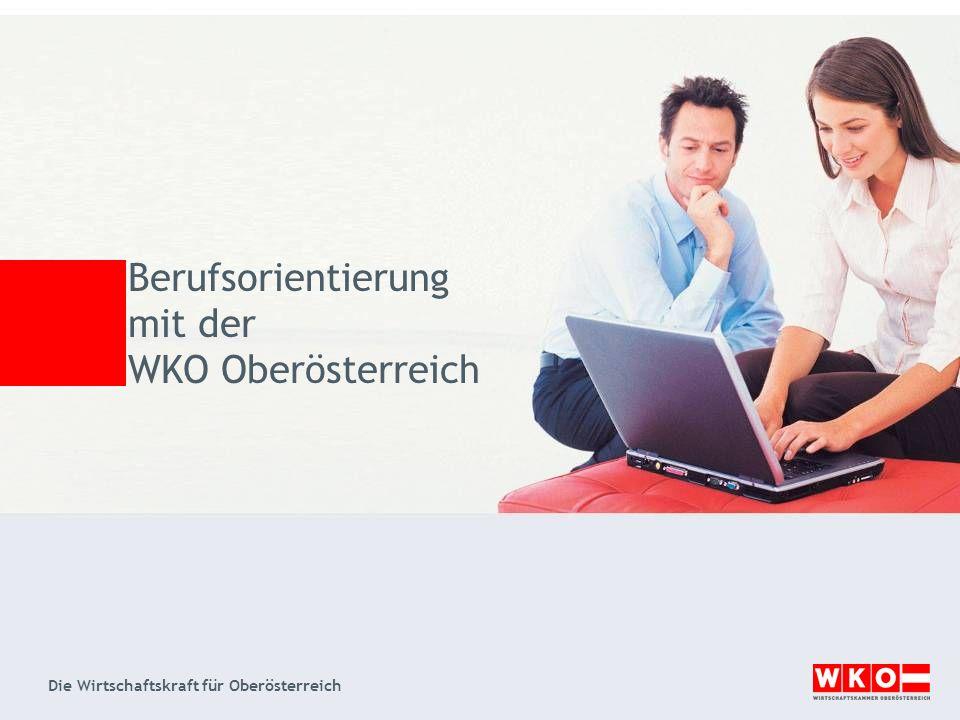 Die Wirtschaftskraft für Oberösterreich Berufsorientierung mit der WKO Oberösterreich