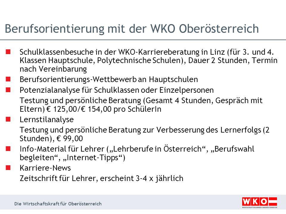 Die Wirtschaftskraft für Oberösterreich Schulklassenbesuche in der WKO-Karriereberatung in Linz (für 3. und 4. Klassen Hauptschule, Polytechnische Sch