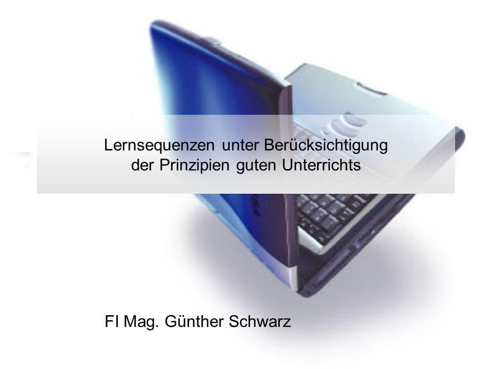 Lernsequenzen unter Berücksichtigung der Prinzipien guten Unterrichts FI Mag. Günther Schwarz