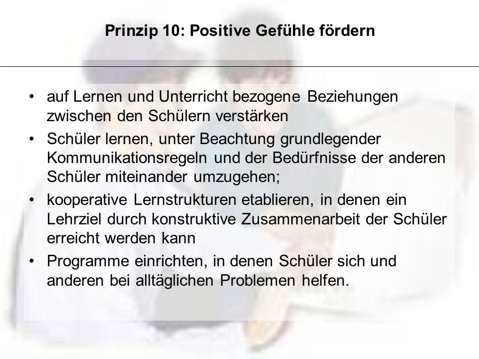 Prinzip 10: Positive Gefühle fördern auf Lernen und Unterricht bezogene Beziehungen zwischen den Schülern verstärken Schüler lernen, unter Beachtung g