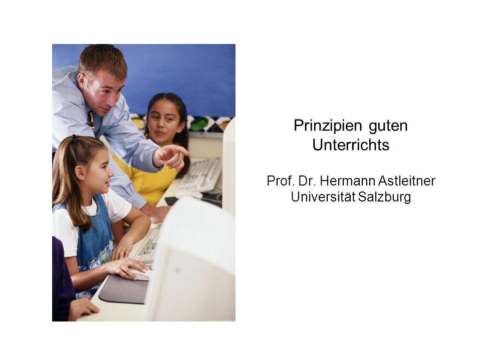 Prinzipien guten Unterrichts Prof. Dr. Hermann Astleitner Universität Salzburg