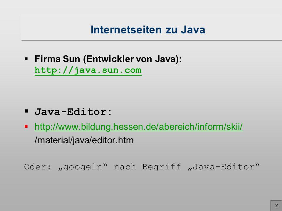 3 Programmablauf: Zuerst Kompilieren, dann Interpretieren.java-Datei ( Quelltext, engl.: Source code).class-Datei Compilieren Interpretieren
