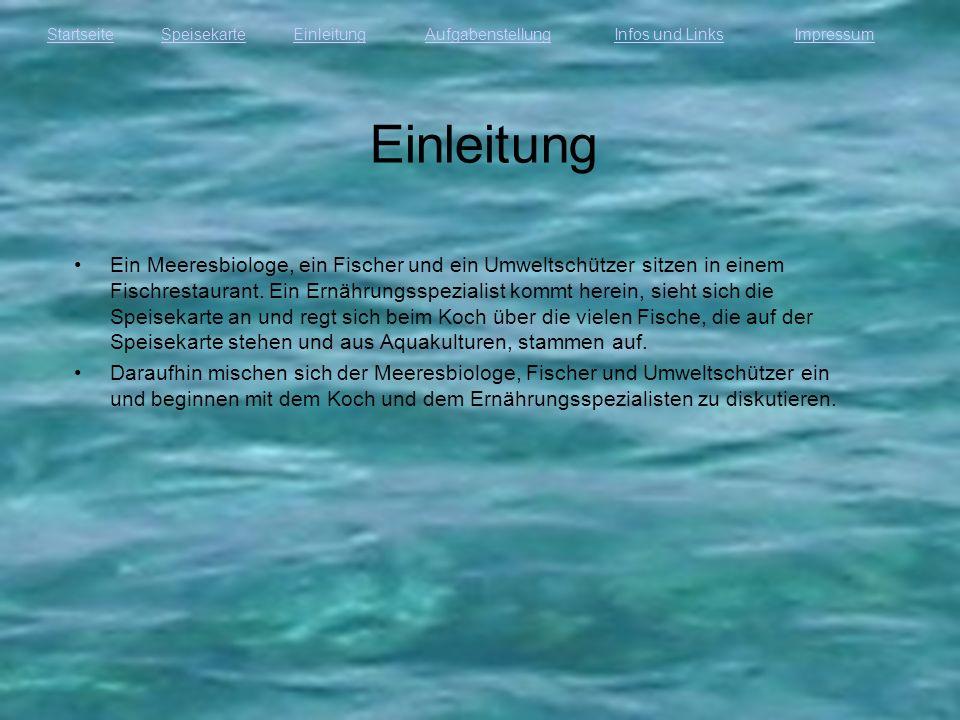 StartseiteEinleitungAufgabenstellungInfos und LinksImpressumSpeisekarte Einleitung Ein Meeresbiologe, ein Fischer und ein Umweltschützer sitzen in ein