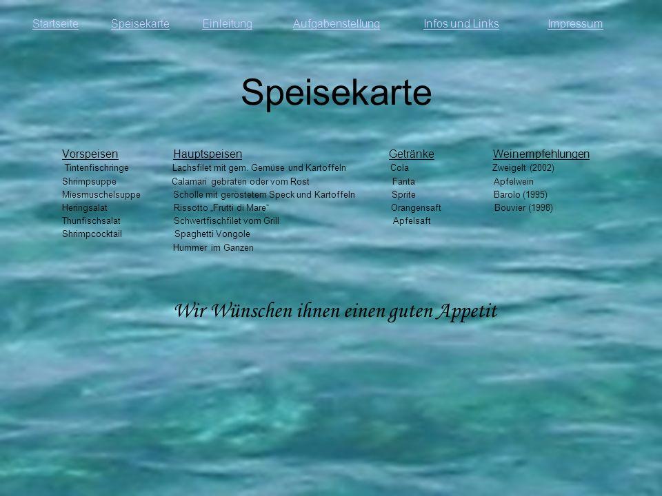 StartseiteEinleitungAufgabenstellungInfos und LinksImpressumSpeisekarte Vorspeisen Hauptspeisen Getränke Weinempfehlungen Tintenfischringe Lachsfilet