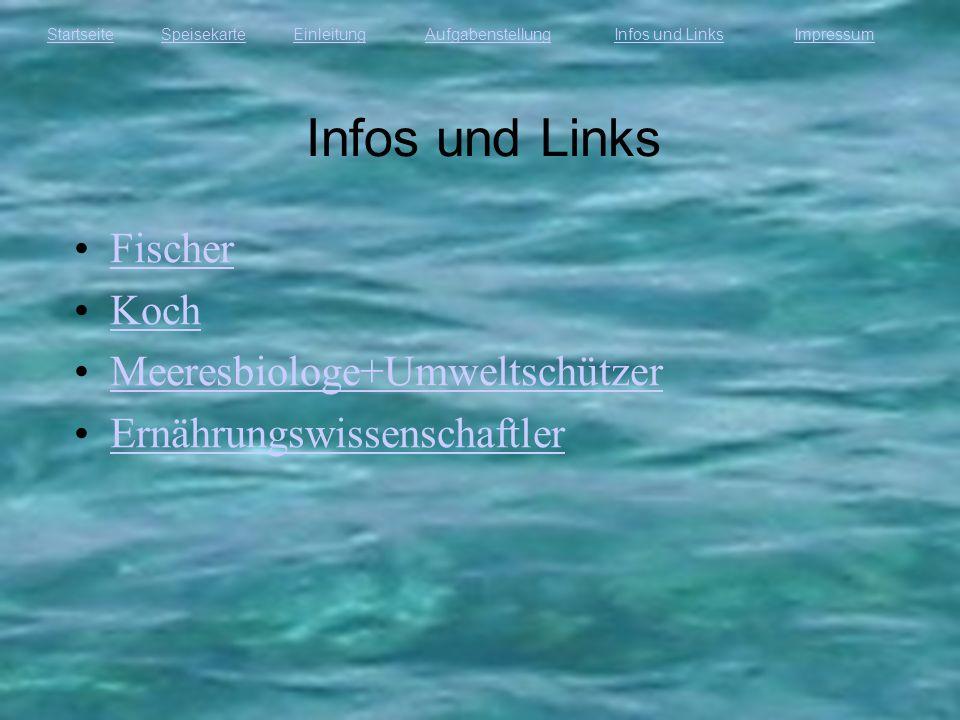 StartseiteEinleitungAufgabenstellungInfos und LinksImpressumSpeisekarte Infos und Links Fischer Koch Meeresbiologe+Umweltschützer Ernährungswissenscha