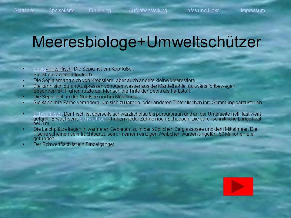 StartseiteEinleitungAufgabenstellungInfos und LinksImpressumSpeisekarte Meeresbiologe+Umweltschützer Sepia-Tintenfisch: Die Sepia ist ein Kopffüßer.Se