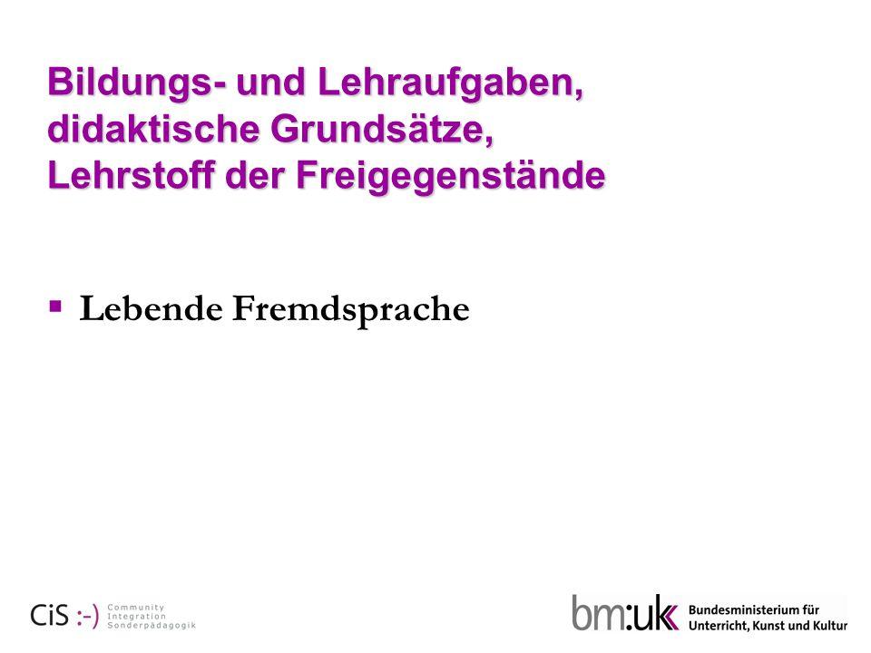 Bildungs- und Lehraufgaben, didaktische Grundsätze, Lehrstoff der Freigegenstände Lebende Fremdsprache