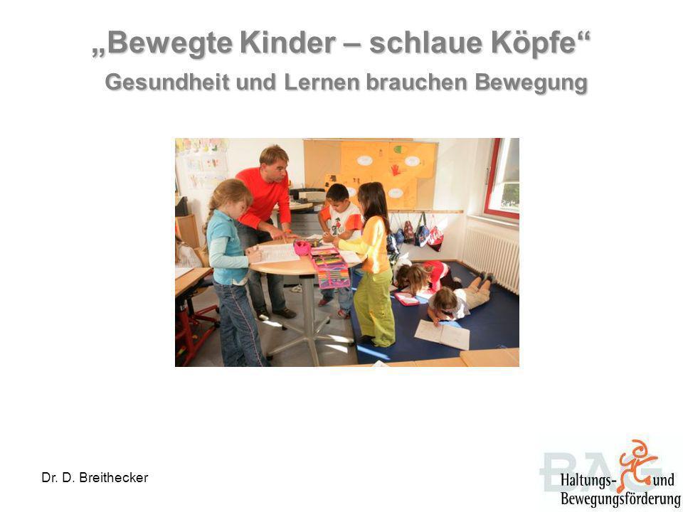 Dr. D. Breithecker Bewegte Kinder – schlaue Köpfe Gesundheit und Lernen brauchen Bewegung