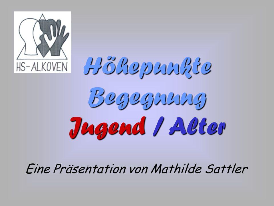 Höhepunkte Begegnung Jugend Jugend / Alter Eine Präsentation von Mathilde Sattler