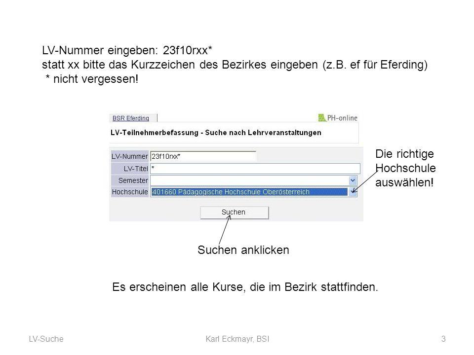 LV-Suche3Karl Eckmayr, BSI LV-Nummer eingeben: 23f10rxx* statt xx bitte das Kurzzeichen des Bezirkes eingeben (z.B.