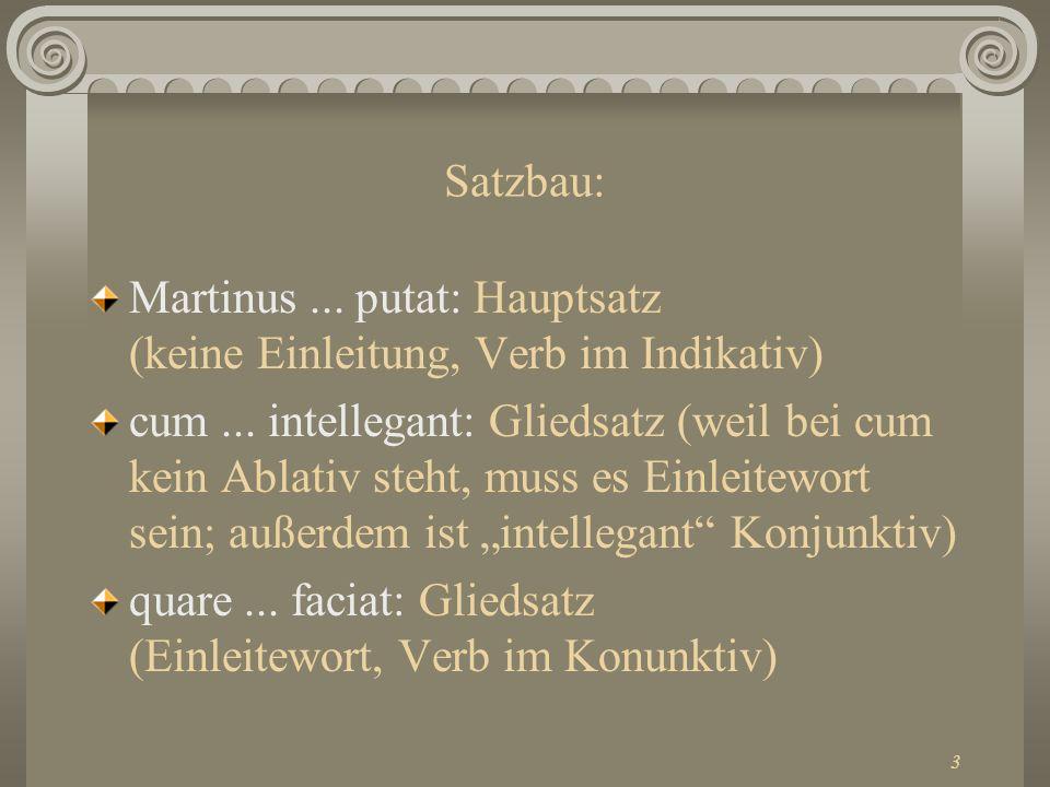 3 Satzbau: Martinus... putat: Hauptsatz (keine Einleitung, Verb im Indikativ) cum... intellegant: Gliedsatz (weil bei cum kein Ablativ steht, muss es