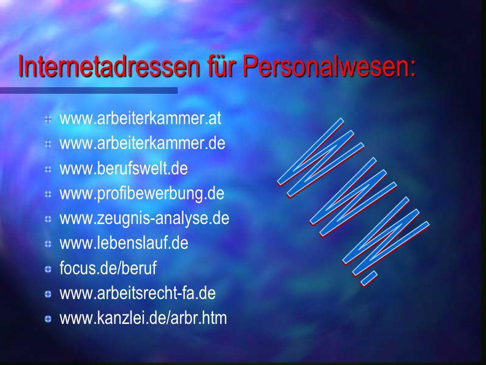 Internetadressen für Personalwesen: www.arbeiterkammer.at www.arbeiterkammer.de www.berufswelt.de www.profibewerbung.de www.zeugnis-analyse.de www.leb
