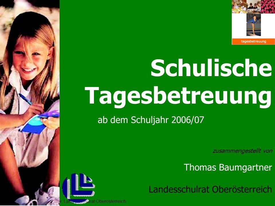 Thomas Baumgartner, Landesschulrat Oberösterreich Schulische Tagesbetreuung ab dem Schuljahr 2006/07 zusammengestellt von Thomas Baumgartner Landessch