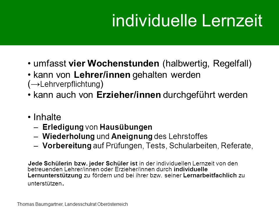 Thomas Baumgartner, Landesschulrat Oberösterreich individuelle Lernzeit umfasst vier Wochenstunden (halbwertig, Regelfall) kann von Lehrer/innen gehal