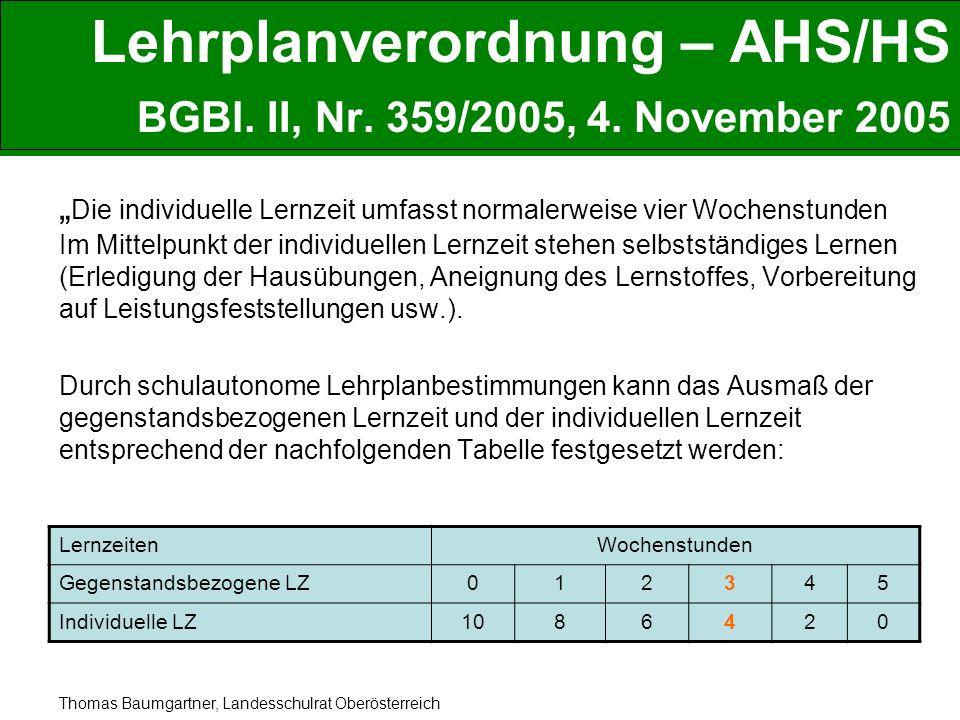 Thomas Baumgartner, Landesschulrat Oberösterreich Lehrplanverordnung – AHS/HS BGBl. II, Nr. 359/2005, 4. November 2005 Die individuelle Lernzeit umfas