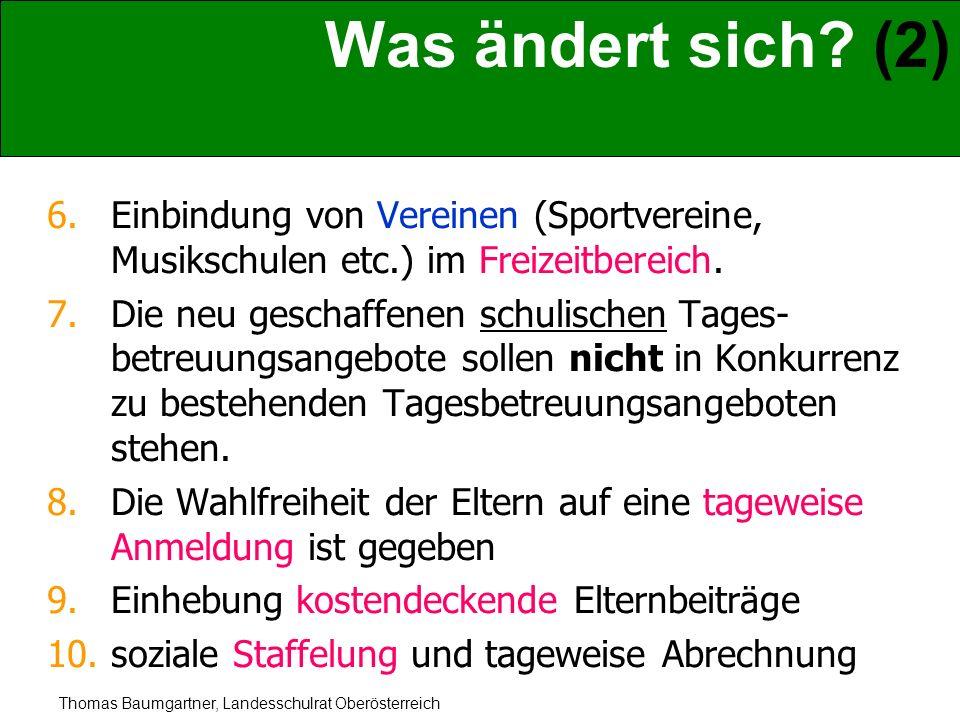 Thomas Baumgartner, Landesschulrat Oberösterreich Was ändert sich? (2) 6.Einbindung von Vereinen (Sportvereine, Musikschulen etc.) im Freizeitbereich.
