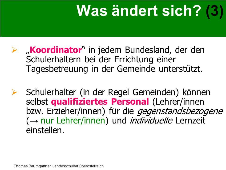 Thomas Baumgartner, Landesschulrat Oberösterreich Was ändert sich? (3) Koordinator in jedem Bundesland, der den Schulerhaltern bei der Errichtung eine