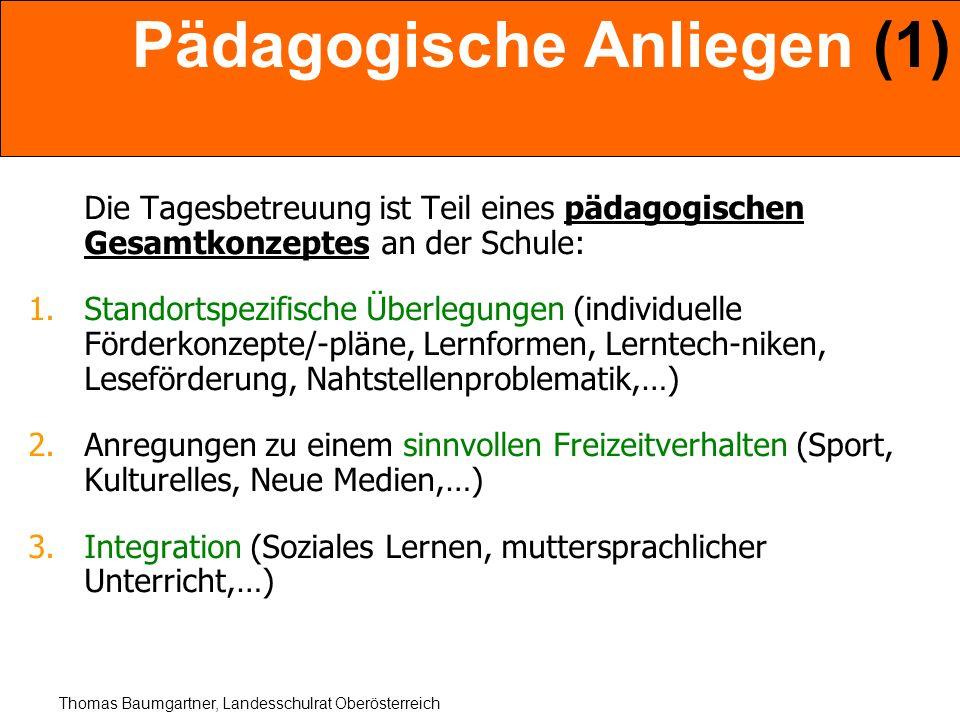Thomas Baumgartner, Landesschulrat Oberösterreich Pädagogische Anliegen (1) Die Tagesbetreuung ist Teil eines pädagogischen Gesamtkonzeptes an der Sch