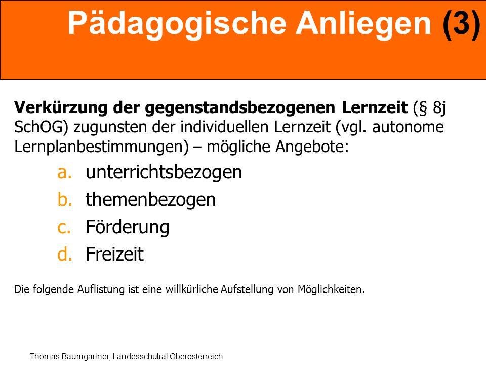 Thomas Baumgartner, Landesschulrat Oberösterreich Pädagogische Anliegen (3) Verkürzung der gegenstandsbezogenen Lernzeit (§ 8j SchOG) zugunsten der in