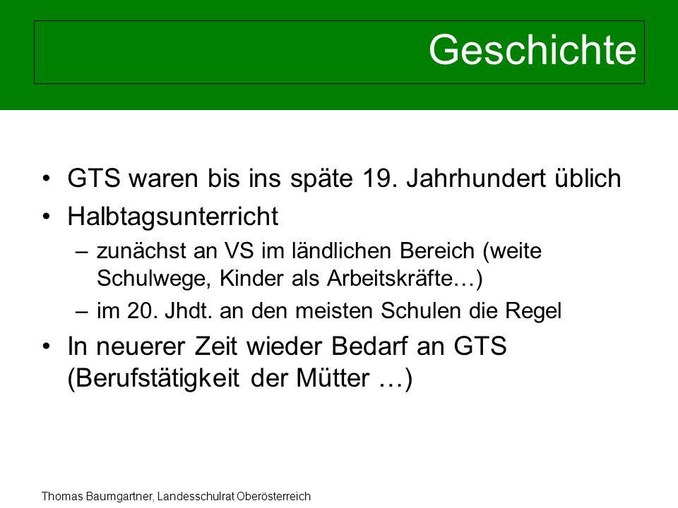 Thomas Baumgartner, Landesschulrat Oberösterreich Geschichte GTS waren bis ins späte 19. Jahrhundert üblich Halbtagsunterricht –zunächst an VS im länd