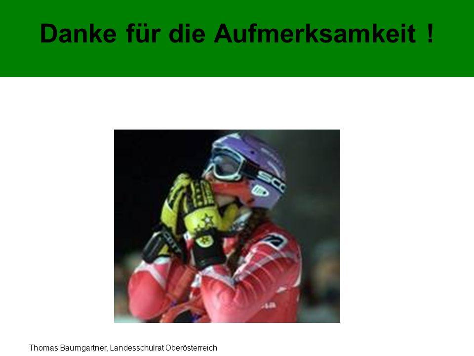 Thomas Baumgartner, Landesschulrat Oberösterreich Danke für die Aufmerksamkeit !