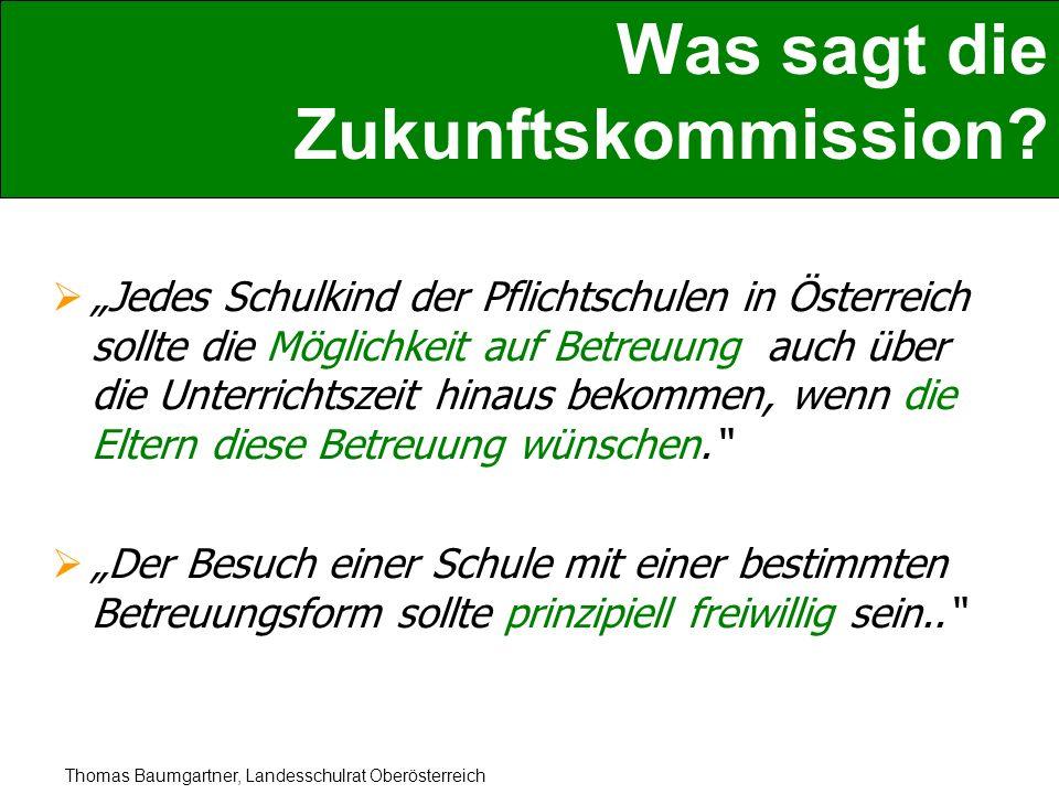 Thomas Baumgartner, Landesschulrat Oberösterreich Was sagt die Zukunftskommission? Jedes Schulkind der Pflichtschulen in Österreich sollte die Möglich