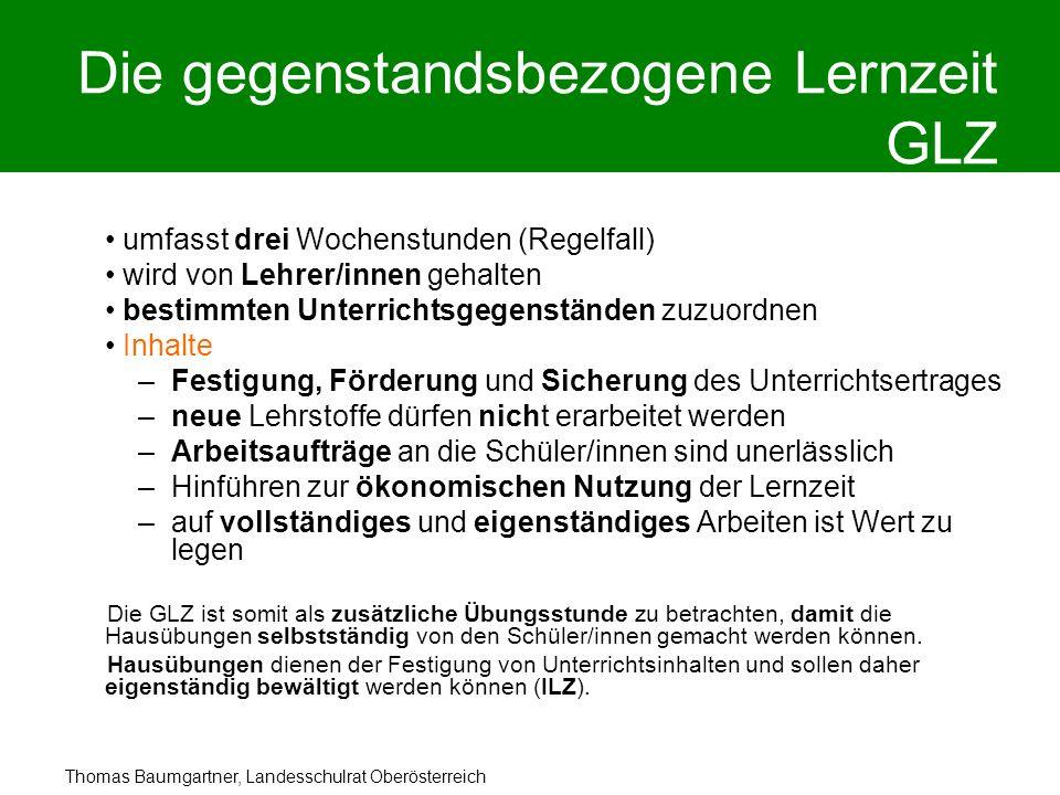 Thomas Baumgartner, Landesschulrat Oberösterreich Die gegenstandsbezogene Lernzeit GLZ umfasst drei Wochenstunden (Regelfall) wird von Lehrer/innen ge