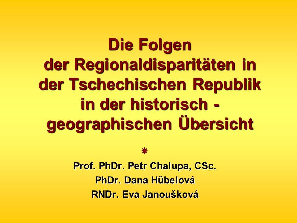 Die Folgen der Regionaldisparitäten in der Tschechischen Republik in der historisch - geographischen Übersicht Prof. PhDr. Petr Chalupa, CSc. PhDr. Da