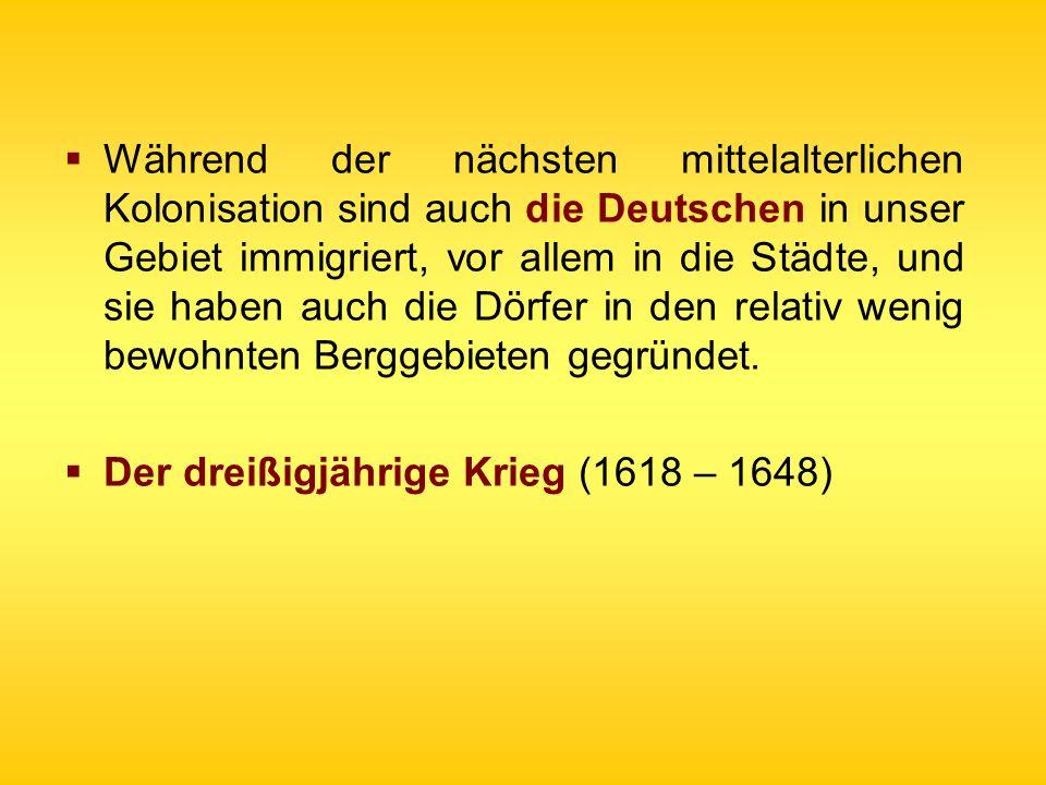 Während der nächsten mittelalterlichen Kolonisation sind auch die Deutschen in unser Gebiet immigriert, vor allem in die Städte, und sie haben auch di