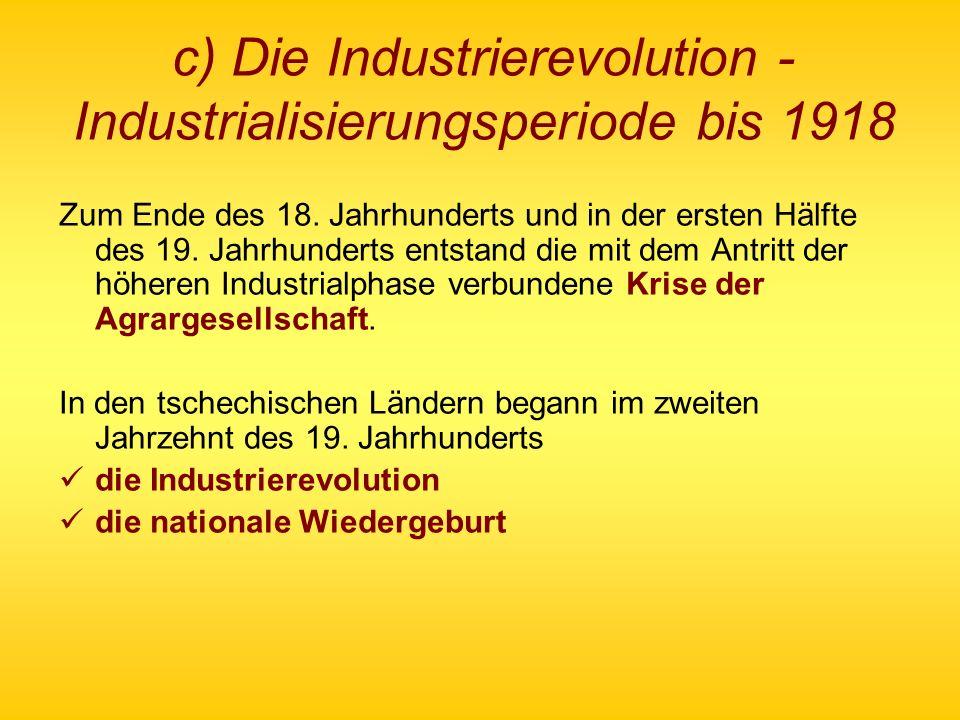 c) Die Industrierevolution - Industrialisierungsperiode bis 1918 Zum Ende des 18. Jahrhunderts und in der ersten Hälfte des 19. Jahrhunderts entstand