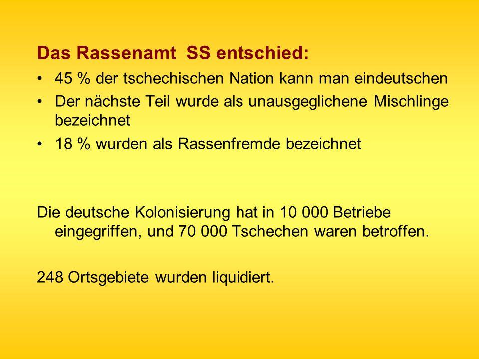 Das Rassenamt SS entschied: 45 % der tschechischen Nation kann man eindeutschen Der nächste Teil wurde als unausgeglichene Mischlinge bezeichnet 18 %