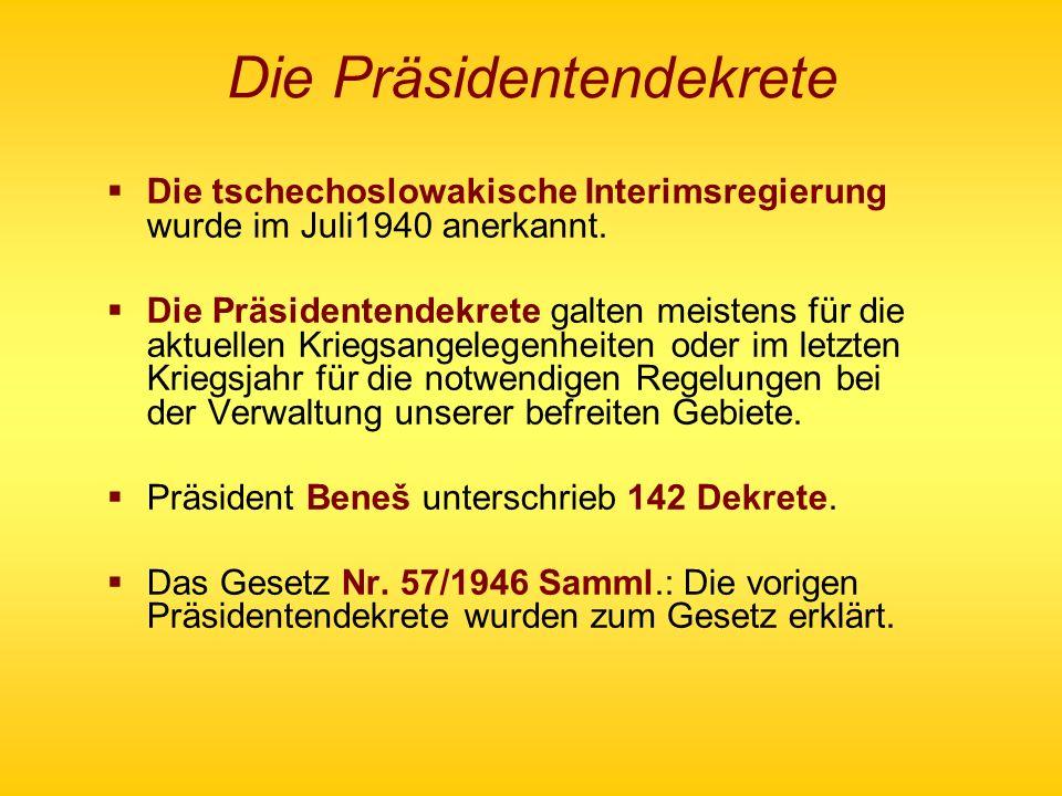 Die Präsidentendekrete Die tschechoslowakische Interimsregierung wurde im Juli1940 anerkannt. Die Präsidentendekrete galten meistens für die aktuellen