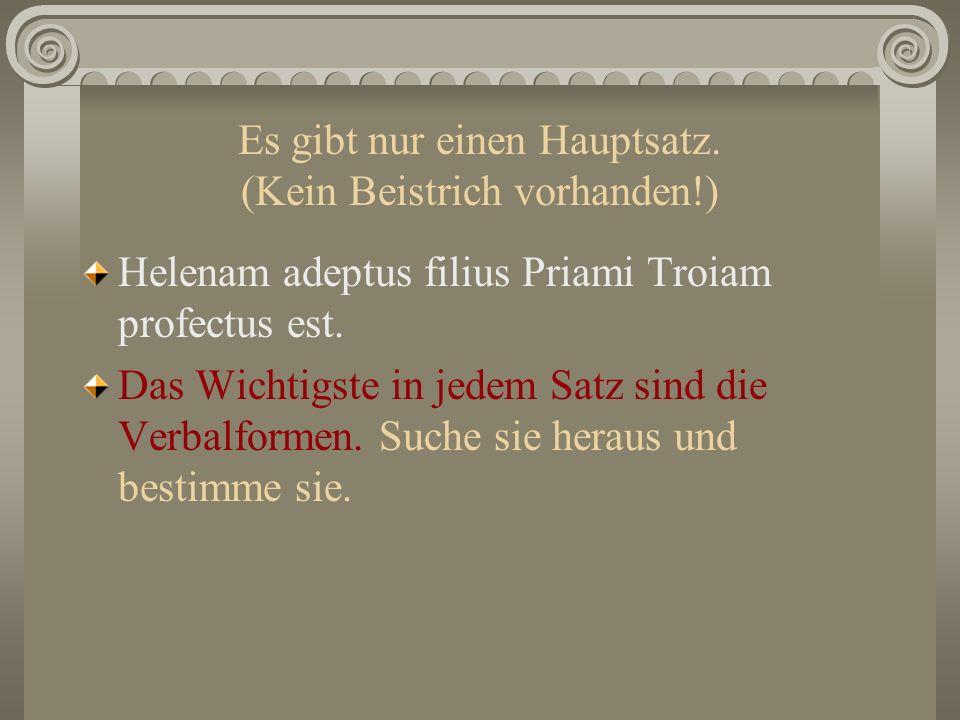 Es gibt nur einen Hauptsatz. (Kein Beistrich vorhanden!) Helenam adeptus filius Priami Troiam profectus est. Das Wichtigste in jedem Satz sind die Ver