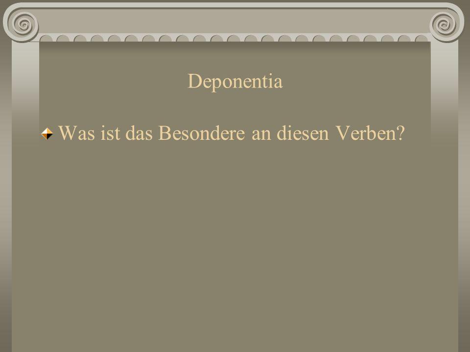 Deponentia: passive Form, aktive Bedeutung Welches der beiden Verben ist das Prädikat? Begründe!