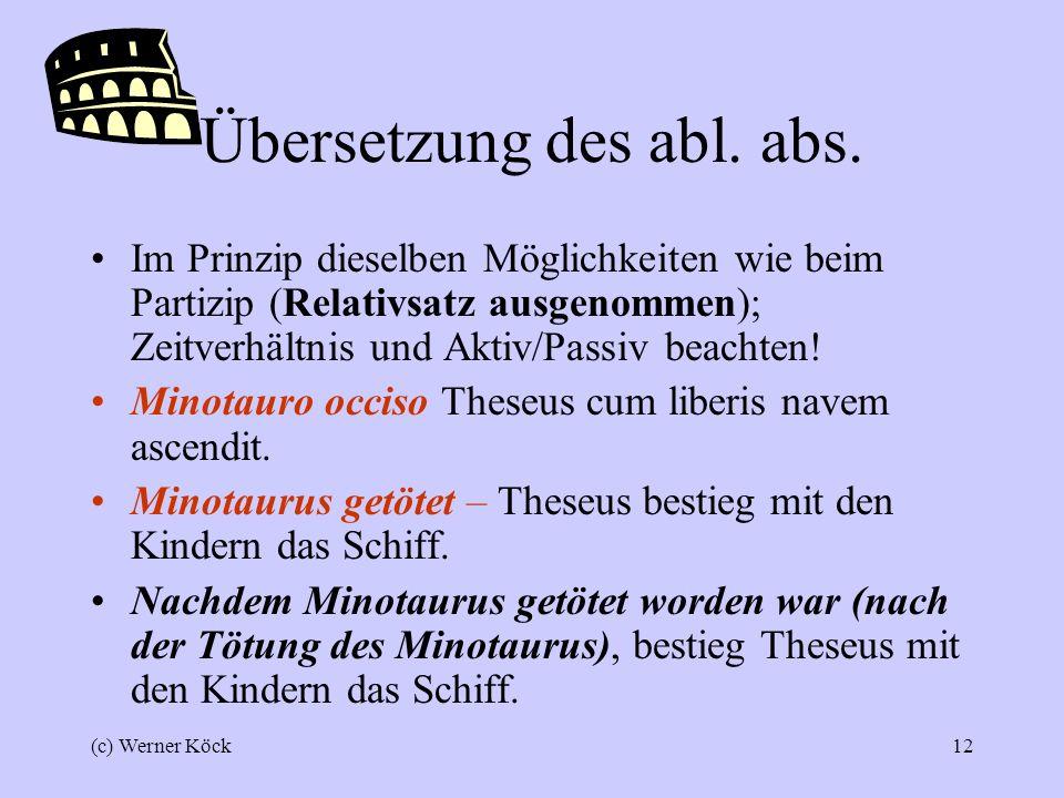 (c) Werner Köck11 Partizip + Nomen im Ablativ = abls.abs.