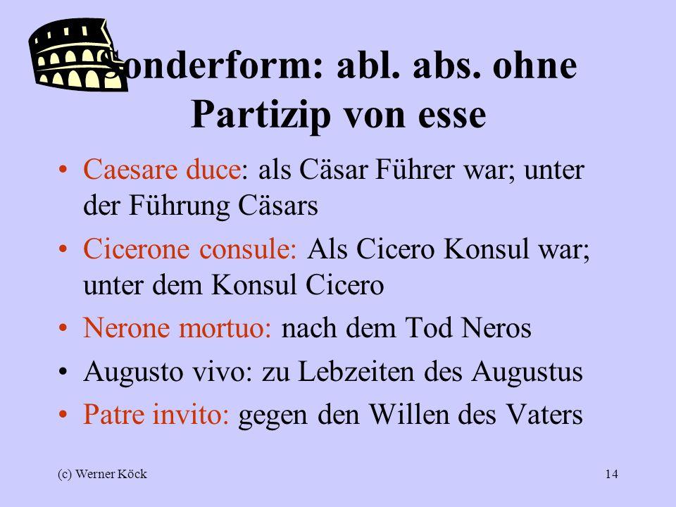 (c) Werner Köck13 Caesare exercitum trans flumen ducente senatus Romae territus est Cäsar das Heer über den Fluss führend – der Senat in Rom erschrak.
