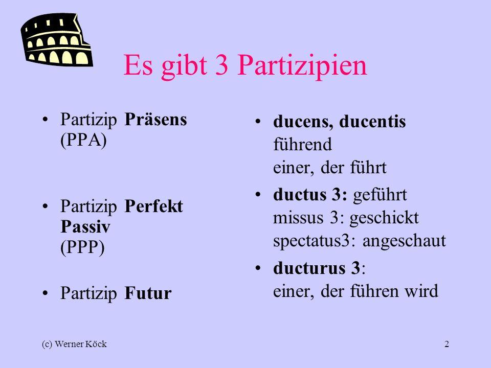 (c) Werner Köck1 Partizipialkonstruktionen Participium coniunctum Ablativus absolutus