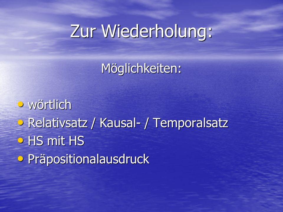 Zur Wiederholung: Möglichkeiten: wörtlich wörtlich Relativsatz / Kausal- / Temporalsatz Relativsatz / Kausal- / Temporalsatz HS mit HS HS mit HS Präpo