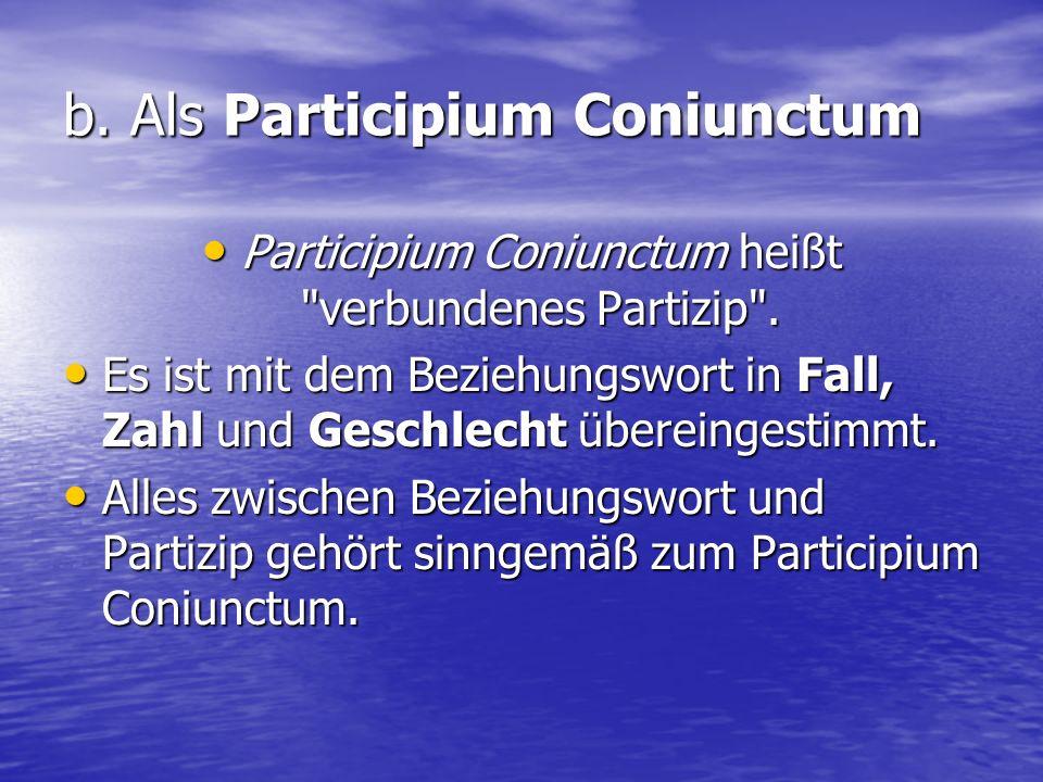 b. Als Participium Coniunctum Participium Coniunctum heißt