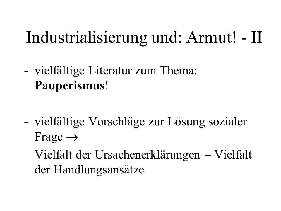 Industrialisierung und: Armut! - II -vielfältige Literatur zum Thema: Pauperismus! -vielfältige Vorschläge zur Lösung sozialer Frage Vielfalt der Ursa