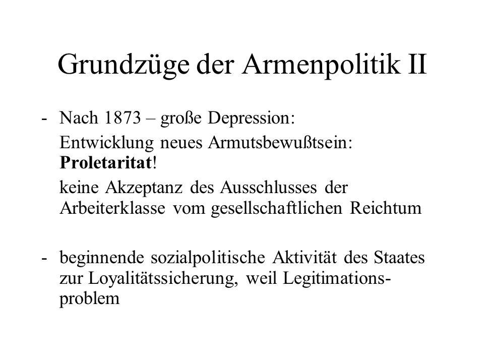 Grundzüge der Armenpolitik II -Nach 1873 – große Depression: Entwicklung neues Armutsbewußtsein: Proletaritat! keine Akzeptanz des Ausschlusses der Ar